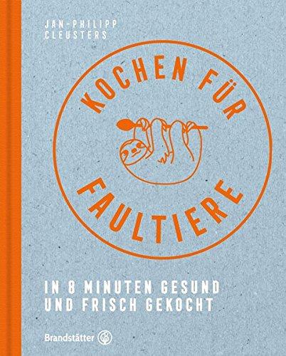 Download Kochen für Faultiere - In 8 Minuten gesund und frisch gekocht