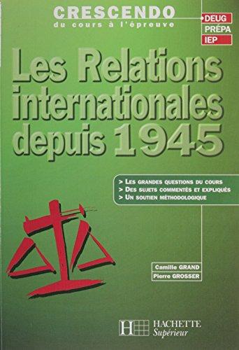 Les Relations internationales depuis 1945 (Crescendo t. 9) par Camille Grand