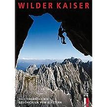 Wilder Kaiser: Klettergeschichte. Geschichten vom Klettern (Bergmonografie)