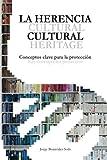 La Herencia Cultural. Conceptos Claves para la Proteccion.: Cultural Heritage. Key concepts for protection.