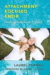 Attachment-Focused EMDR: Healing Relational Trauma by Laurel Parnell (2013-10-18)