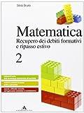 Matematica. Recupero dei debiti formativi e ripasso estivo - Volume 2