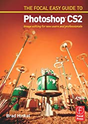 Focal Easy Guide to Photoshop CS2: Image Editing for New Users and Professionals (Digital Imaging Editing)