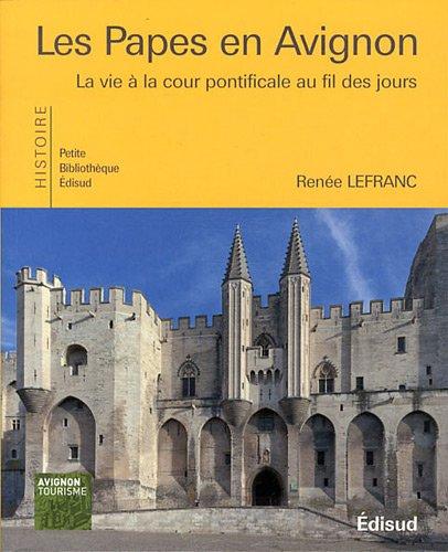 Les Papes en Avignon : La vie à la cour pontificale au fil des jours