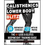 Calisthenics: Lower Body BLITZ: 35 Bodyweight Exercises | The #1 Legs & Glutes Bodyweight Training Guide (English Edition)