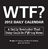 WTF? 2012 Daily Calendar: A Daily Reminder That Today Could Be F*#!-ing Worse by Gregory Bergman (2011-07-18)