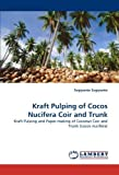 Kraft Pulping of Cocos Nucifera Coir and Trunk: Kraft Pulping and Paper-making of Coconut Coir and Trunk (cocos nucifera) by Sugiyanto Sugiyanto (2010-08-12)