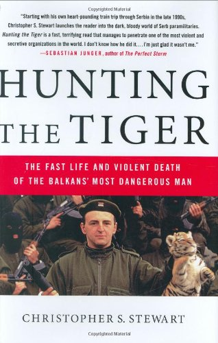 Hunting the Tiger: The Fast Life and Violent Death of the Balkans' Most Dangerous Man por Christopher S. Stewart