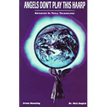 Angels Don't Play This Haarp: Advances in Tesla Technology