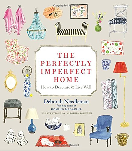 The Perfectly Imperfect Home: How to Decorate & Live Well