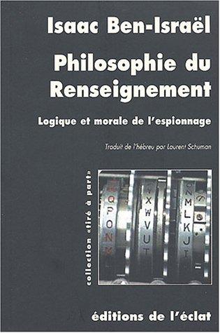 Philosophie du renseignement : Logique et morale de l'espionnage de Isaac Ben-Isral (28 janvier 2004) Broch