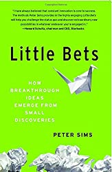 Little Bets: How Breakthrough Ideas Emerge from Small Discoveries by Peter Sims (2013-07-16)