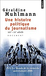 Une histoire politique du journalisme : XIXe-XXe siècle