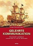 Gelehrte Kommunikation. Wissenschaft und Medium zwischen dem 16. und 20. Jahrhundert -