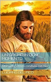 Un Salmo in ogni momento: Momenti preziosi condivisi con Dio di [Del Fico, Luciano]