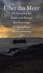 Über das Meer: Mit Syrern auf der Flucht nach Europa (edition suhrkamp, Band 6724)