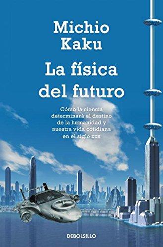 La física del futuro: Cómo la ciencia determinará el destino de la humanidad y nuestra vida cotidiana en el siglo XXII (ENSAYO-CIENCIA)