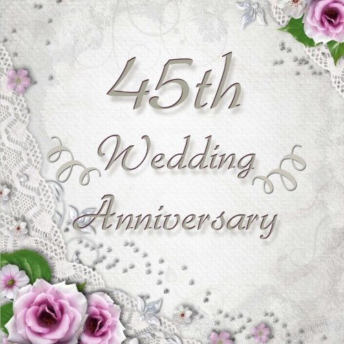 45th Wedding Anniversary: Vintage Style 45th Wedding Anniversary Guest Book - 150 Pages to Write Personal Messages