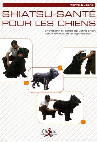 Shiatsu-Santé pour le chiens : Entretenir la santé de votre chien par le shiatsu et la digipression