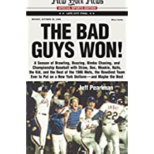 The Bad Guys Won: A Season of Brawling, Boozing, Bimbo Chasing, and Championship Baseball with Straw, Doc, Mookie, Nails, the Kid, and the Rest of the ... Maybe the Best (English Edition)