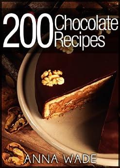 200 Chocolate Recipes - Cookies, Cakes, Desserts, Etc.. (English Edition) par [Wade, Anna]