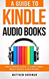 #6: A Guide to Kindle Audio Books:The Ultimate Guide to Everything about Kindle Audio Books