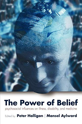 The Power of Belief: Psychological Influence on Illness, Disability, and Medicine: Psychosocial Influence on Illness, Disability and Medicine