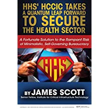 HHS' HCCIC Takes a Quantum Leap Forward to Secure the Health Sector: A Fortunate Solution to the Rampant Risk of Minimalistic, Self-Governing Bureaucracy (English Edition)
