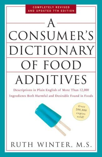 A Consumer's Dictionary of Food Additives, 7th Edition: Descriptions in Plain English of More Than 12,000 Ingredients Both Harmful and Desirable Found in Foods by Winter, Ruth (2009) Paperback