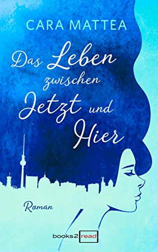 Das Leben zwischen Jetzt und Hier (books2read) von [Mattea, Cara]