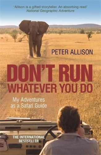 dont-run-whatever-you-do-my-adventures-as-a-safari-guide