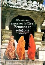 Femmes et religions - Déesses ou servantes de Dieu ? de Odon Vallet