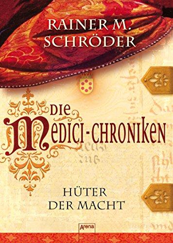 Die Medici-Chroniken (1). Hüter der Macht von [Schröder, Rainer M.]