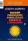 Snagom podsvijesti pobolj?ajte zdravlje i vitalnost - Joseph Murphy