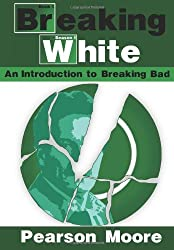 Breaking White: An Introduction to Breaking Bad by Pearson Moore (2012-10-22)