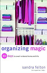 Organizing Magic: 40 Days to a Well-Ordered Home and Life by Sandra Felton (2006-07-01)