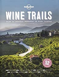 Lonely Planet Wine Trails: 52 Perfect Weekends in Wine Country: Plan 52 perfect Weekends in Wine Country