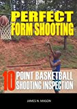 PERFECT FORM SHOOTING: 10 POINT BASKETBALL SHOOTING INSPECTION