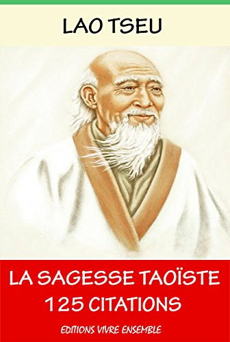 Lao Tseu  ou La Sagesse Taoïste - 125 Citations: ( version enrichie d'une biographie de Lao Tseu )