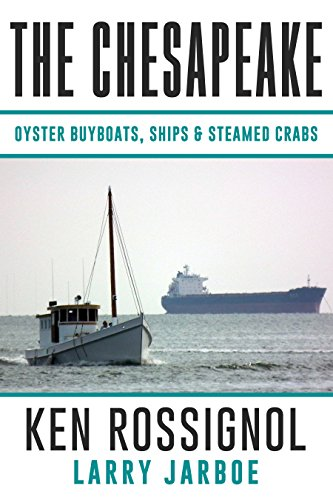 The Chesapeake: Oyster Buyboats, Ships & Steamed Crabs - short stories, fish tales & The Country Philosopher: A Collection of Short Stories from the pages of The Chesapeake (English Edition) -
