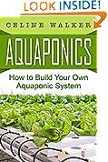 #9: Aquaponics: How to Build Your Own Aquaponic System (Aquaponic Gardening, Hydroponics, Homesteading)