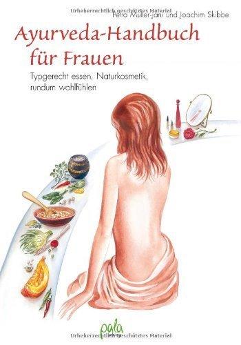 Ayurveda-Handbuch für Frauen: Typgerecht essen, rundum wohl fühlen by Petra Skibbe(25. Juni 2011)