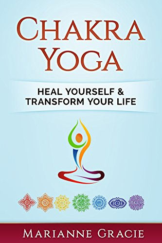 Chakra Yoga: Heal Yourself & Transform Your Life (Yoga ...