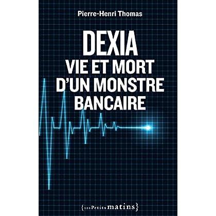 Dexia : Vie et mort d'un monstre bancaire (ESSAIS)