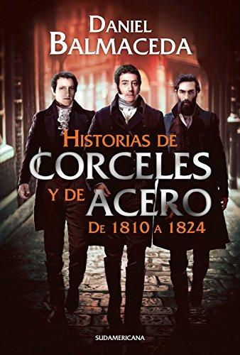 Historias de corceles y de acero (de 1810 a 1824) por Daniel Balmaceda