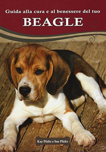 Guida alla cura e al benessere del tuo beagle. Ediz. illustrata