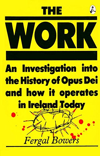 The Work: An Investigation into the History of Opus Dei and How It Operates in Ireland Today by Fergal Bowers (1-Oct-1989) Paperback
