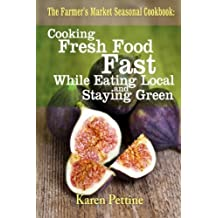 The Farmer's Market Seasonal Cookbook: Cooking Fresh Food Fast While Eating Local and Staying Green by Karen Pettine (2013-06-09)
