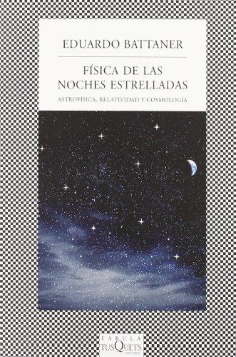 Física de las noches estrelladas : astrofísica, relatividad y cosmología por Eduardo Battaner López