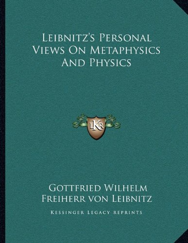 Leibnitz's Personal Views on Metaphysics and Physics